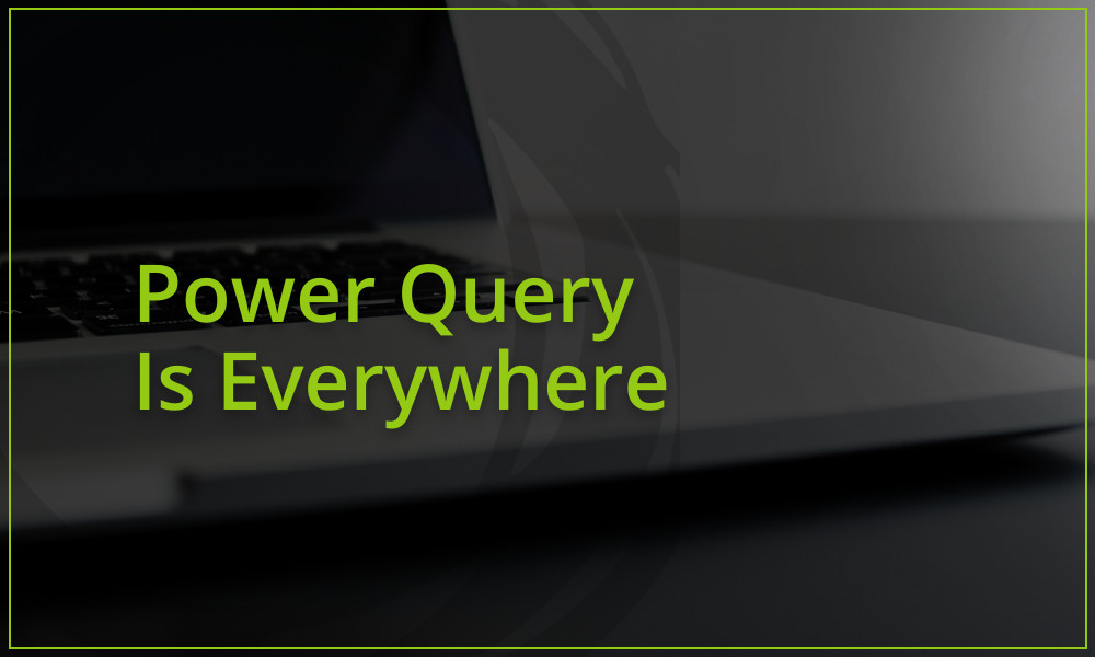 Power Query Is Everywhere