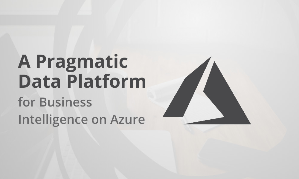 A Pragmatic Data Platform for Business Intelligence on Azure