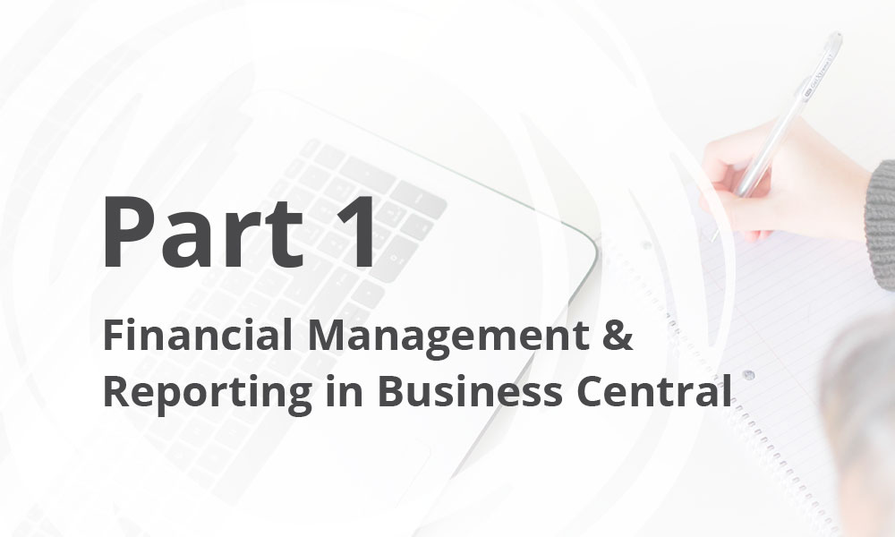 Financial Management & Reporting in Business Central – Part 1